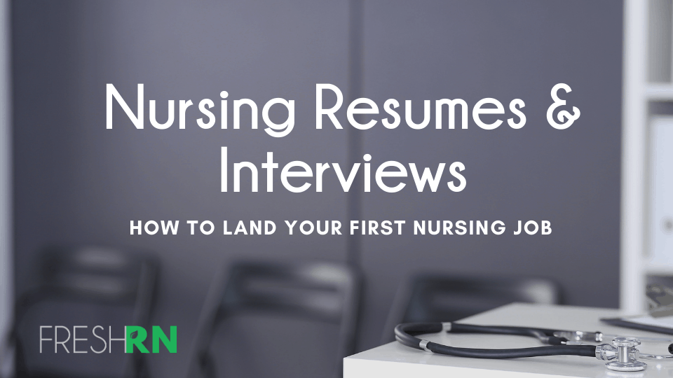 Resumes and Inteviews - How to Land Your First Nursing Job