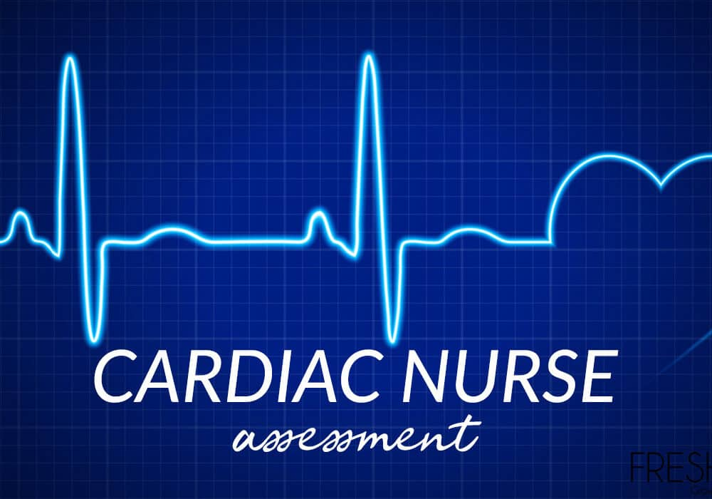 Cardiac Assessment – What Nurses Need To Know