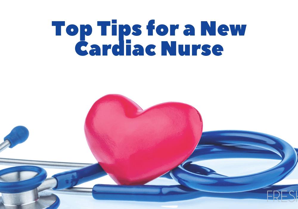 Top Tips for a New Cardiac Nurse