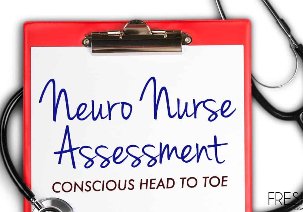 Neuro Nurse Assessment - Conscious Head to Toe