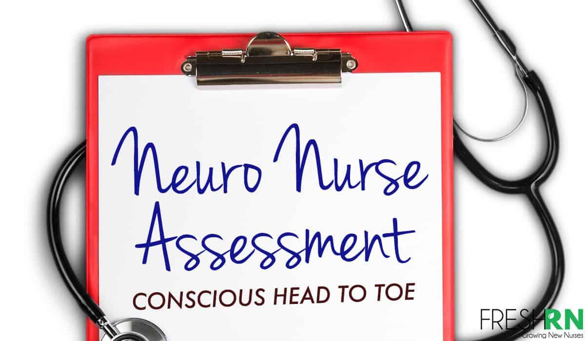 Neuro Nurse Assessment - Conscious Head to Toe