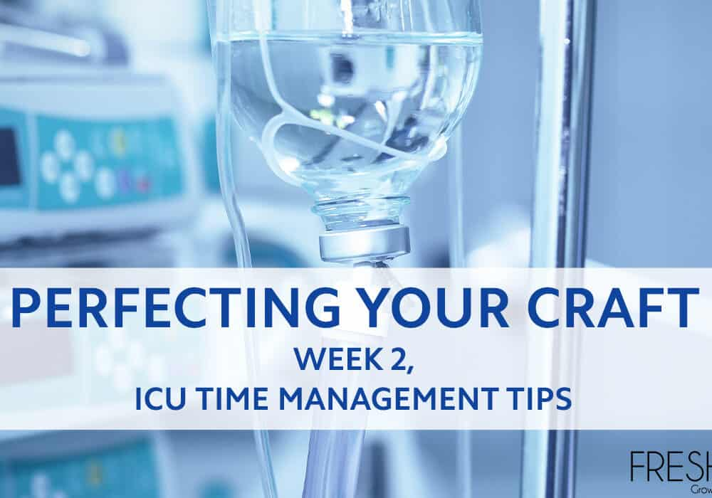 Perfecting Your Craft - Week 2, ICU Time Management Tips