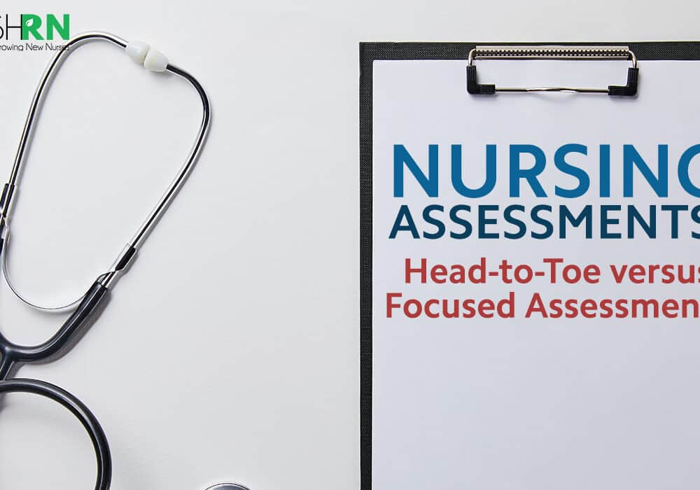 Nursing Assessments: Head-to-Toe versus Focused Assessments