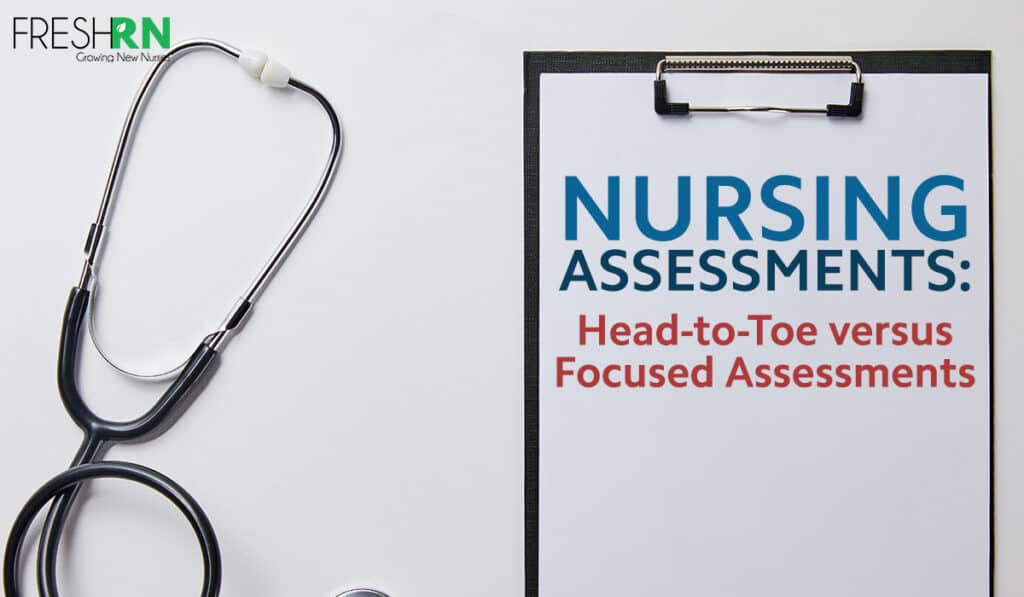 Nursing Assessments: Head-to-Toe versus Focused Assessments