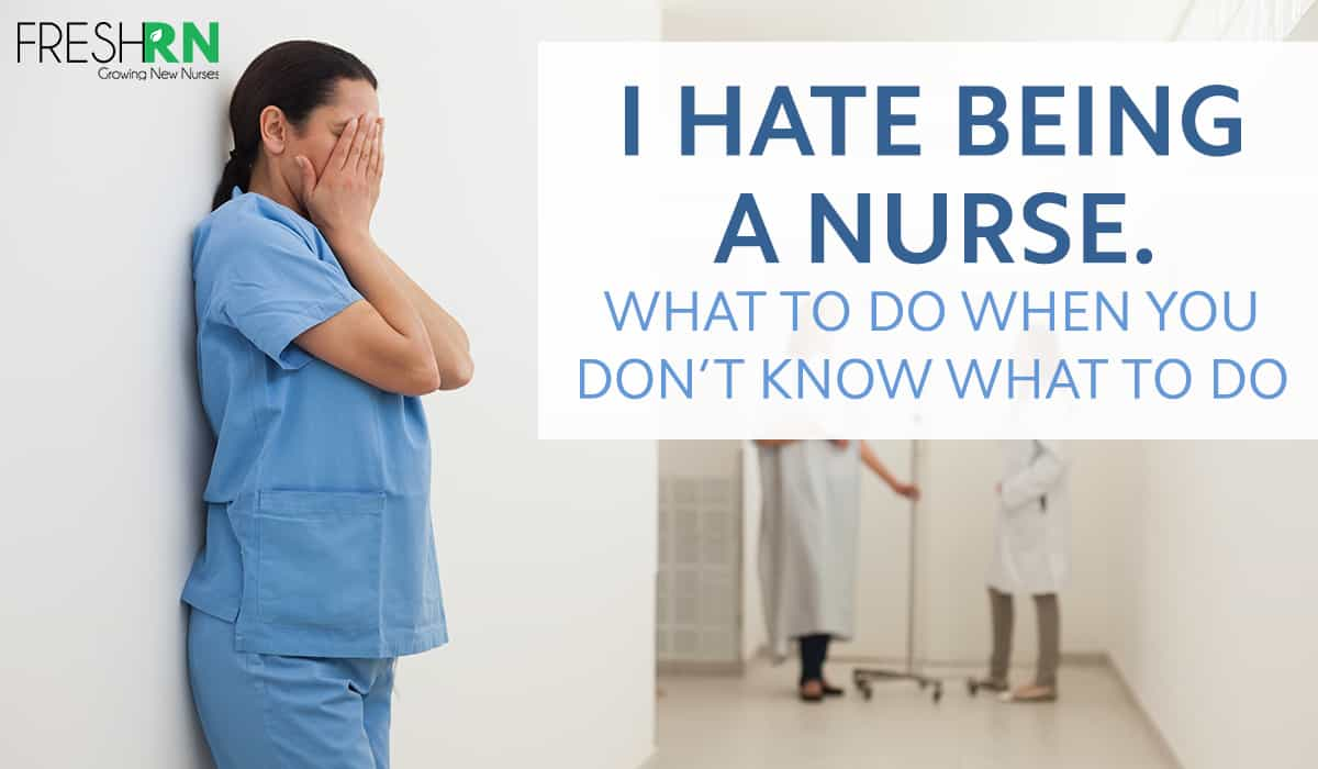 I Hate Being a Nurse - HWhat to Do When You Don't Know What to Do