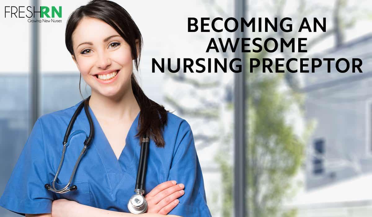 Becoming An Awesome Nursing Preceptor