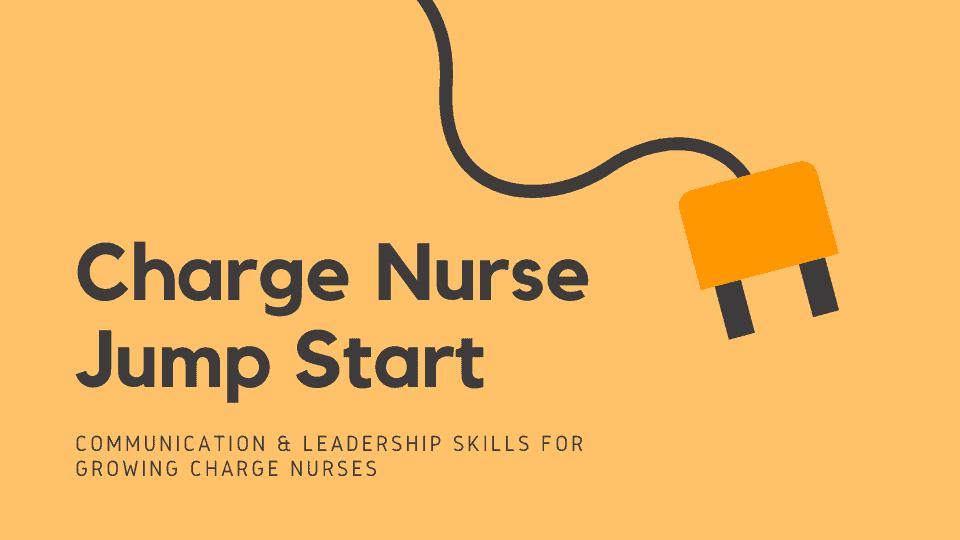 Charge Nurse Jump Start: Communication and leadership skills for growing charge nurses